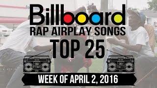 Top 25 - Billboard Rap Airplay Songs | Week of April 2, 2016