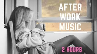 after work music best of after work music 2017 and friday after work music