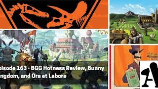 BGA Episode 163 - BGG Hotness Review, Bunny Kingdom, and Ora et Labora