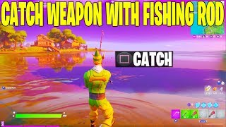 CATCH A WEAPON WITH A FISHING ROD! (FORTNITE CHAPTER 2 SEASON 1 CHALLENGES!)