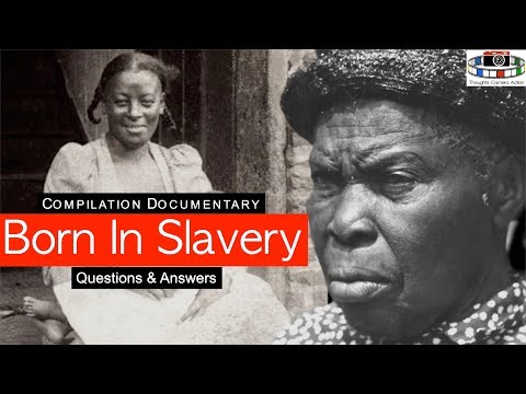Compilation Documentary: Born In Slavery - Questions & Answers | 1935