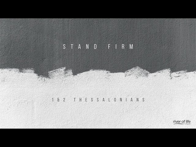 1 Thessalonians: Stand Firm, Part 1