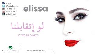Elissa … Law Etaabelna | اليسا … لو اتقابلنا