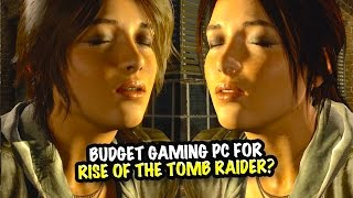 Is a Budget Gaming PC Ok For RISE OF THE TOMB RAIDER?