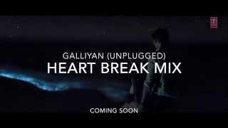Galliyan (Unplugged) feat. Shraddha Kapoor | Ek Villain | (Heart Break Mix - Teaser)