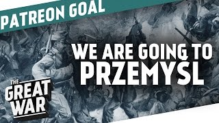 10,000$ on Patreon! - We're Going To Przemyśl I THE GREAT WAR