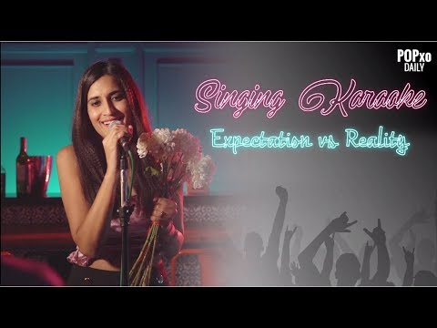 Singing Karaoke : Expectation Vs Reality - POPxo