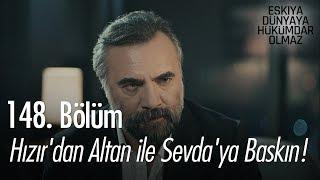 Hızır'dan Altan ile Sevda'ya baskın! - Eşkıya Dünyaya Hükümdar Olmaz 148. Bölüm