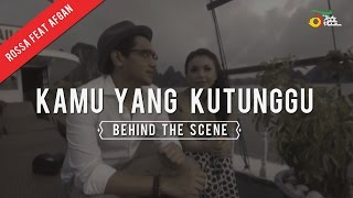 Rossa feat. Afgan - Kamu Yang Kutunggu | Behind The Scene