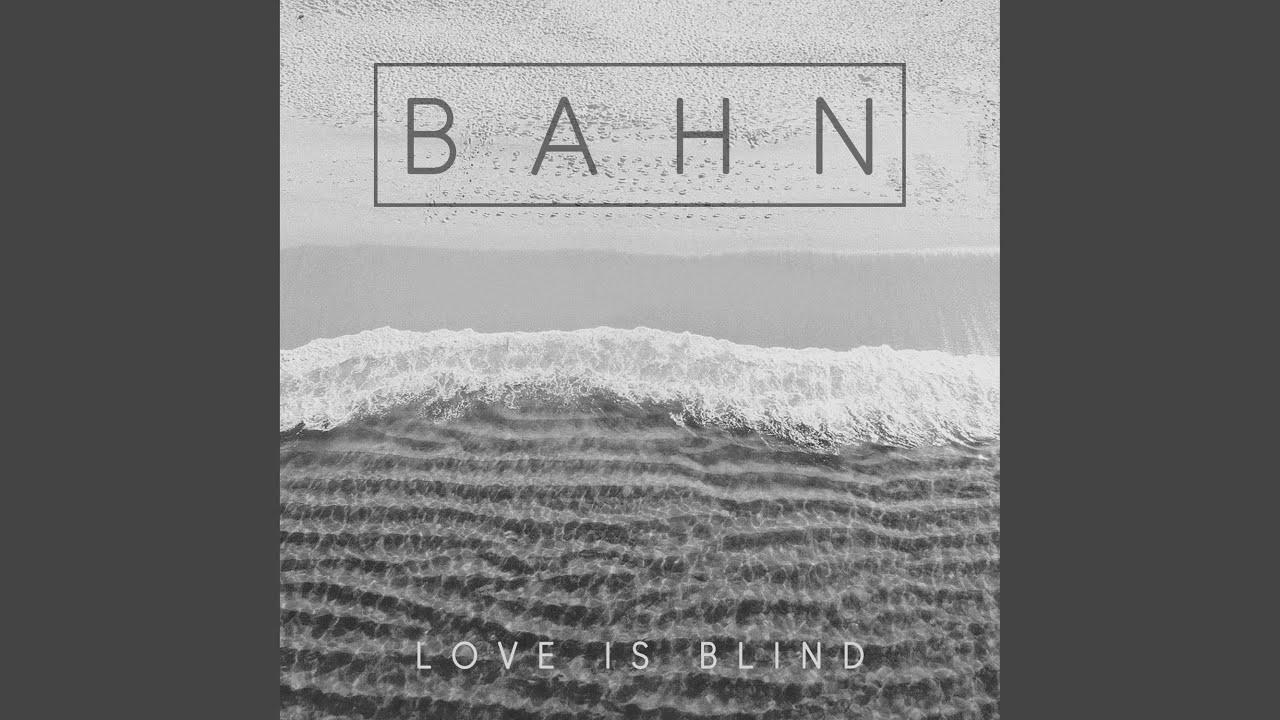Bahn - Love is blind