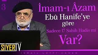 İmam-ı Âzam Ebû Hanife'ye Göre Sadece 17 Sahih Hadis mi Var? | İsmail Lütfi Çakan