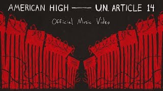 American High - U.N. Article 14 (Official Music Video)