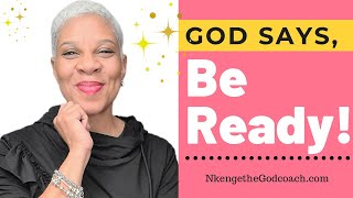 A Prophetic Word: God says Be Ready, a change is Coming!