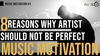 Music Motivation #3 - 8 Reasons Why Artists Should Not Be Perfect!
