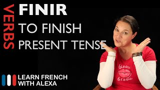 Finir  To Finish  — Present Tense  French Verbs Conjugated By Learn French With