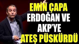 Emin Çapa Erdoğan ve AKP'yi topa tuttu, çok sert sözlerle eleştirdi