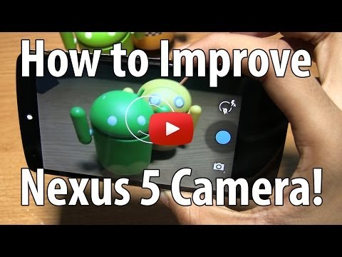 How to Improve Nexus 5 Camera Quality - Video, Image and Audio!