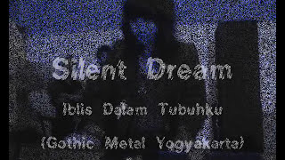 Silent Dream (Band Gothic Metal Yogyakarta - Indonesia) - Iblis Dalam Tubuhku
