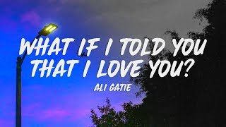 Ali Gatie - What If I Told You That I Love You? ()