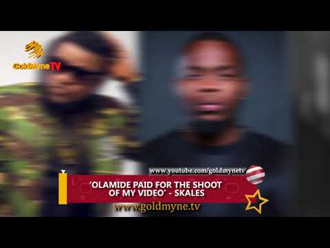 OLAMIDE PAID FOR THE SHOOT OF MY VIDEO SKALES (Nigerian Music & Entertainment)