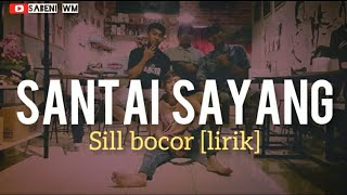 Download Lagu Santai Sayang | Sill Bocor (lirik) mp3