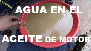 PORQUE SE MEZCLA EL AGUA CON EL ACEITE DEL MOTOR - DE MI CARRO