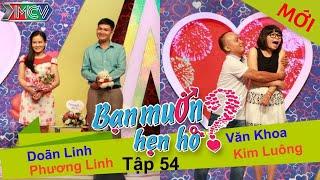 BẠN MUỐN HẸN HÒ - Tập 54 | Trần.V.Khoa - Kim Luông | Doãn Linh - Phương Linh | 16/11/2014