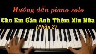 [Hướng dẫn piano cover] Cho em gần anh thêm chút nữa - Hương Tràm (Phần 2)