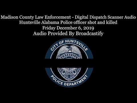Madison County Law Enforcement Dispatch Scanner Audio Huntsville AL Police Officer Shot & Killed
