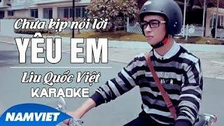 [KARAOKE] Chưa Kịp Nói Lời Yêu Em - Liu Quốc Việt