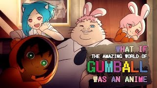 "What if ""The Amazing World Of Gumball"" was an anime"