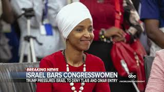 Israel Denies Entry To Reps. Ilhan Omar, Rashida #Tlaib After Pressure From Trump