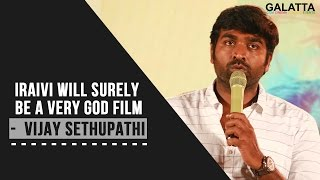 Iraivi will surely be a very god film - Vijay Sethupathi