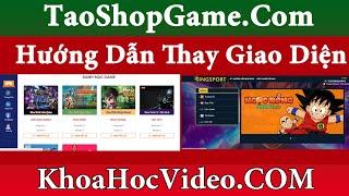 Hướng dẫn thay đổi giao diện Shop Game tại taoshopgame.com