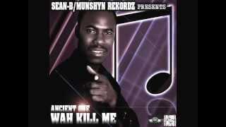 Ancient One - Wah Kill Me [Jul 2012] [Munshyn Rekordz & Sean B Production]