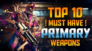 [WARFRAME] TOP 10 Must Have PRIMARY WEAPONS!