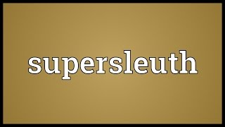 Supersleuth Meaning
