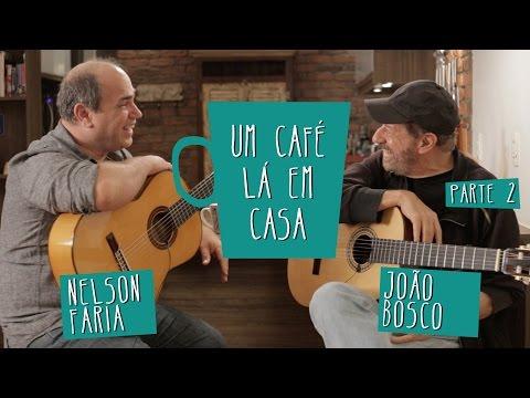 Um Café Lá em Casa com João Bosco e Nelson Faria | Parte 2/2