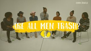 ARE ALL MEN TRASH? | A LEMON SQUEEZE EP.2 (1/2)