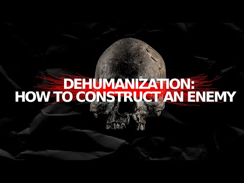 Am I Human To You? Or Dehumanization: How To Construct An Enemy