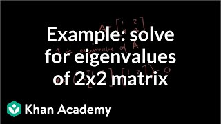 Example solving for the eigenvalues of a 2x2 matrix | Linear Algebra | Khan Academy