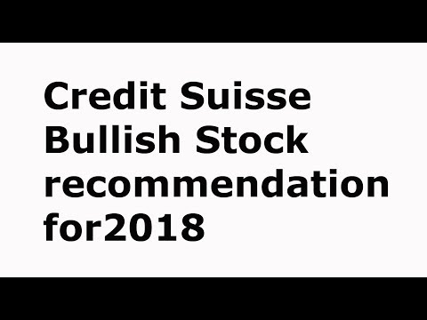 Credit Suisse Stock Recommendation for 2018 | Market Call