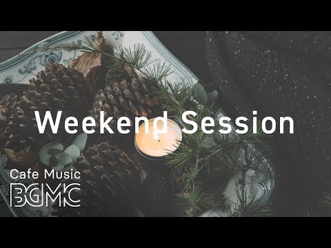 🍁Weekend Jazz Music - Chill Out Cafe Jazz - Have a Nice Weekend!