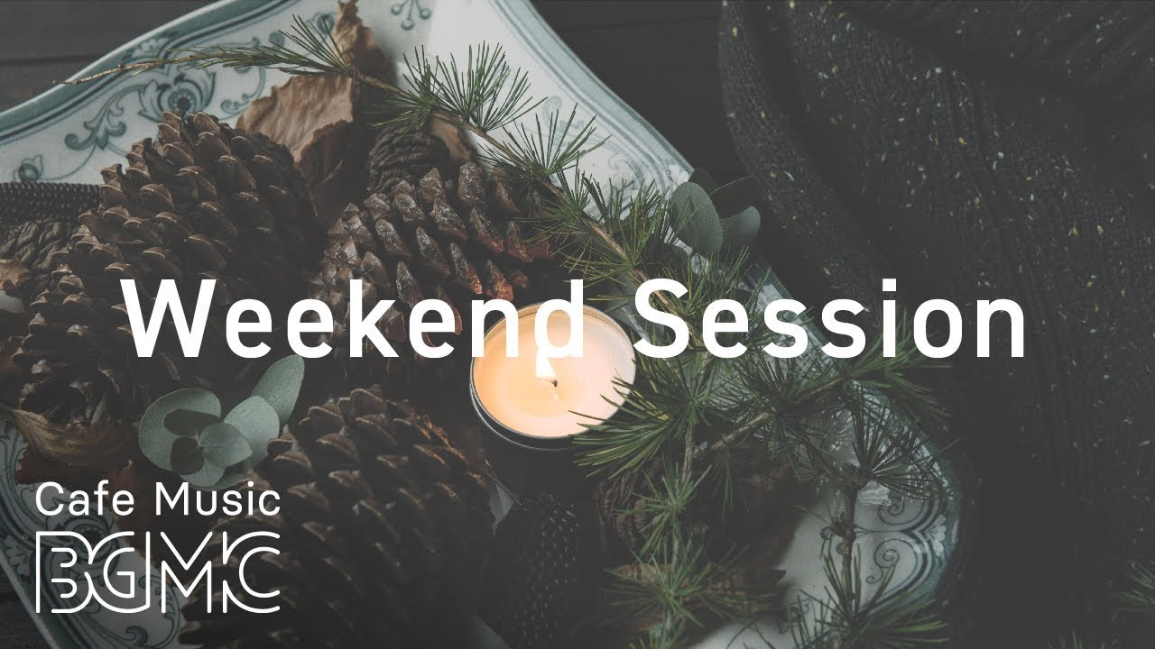 🍁Weekend Jazz Music — Chill Out Cafe Jazz — Have a Nice Weekend!