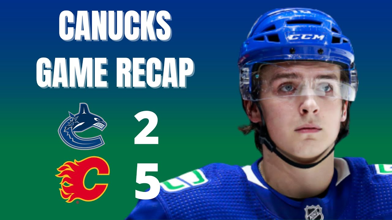 Canucks postgame recap: Flames beat Canucks 5-2, Canucks have lost 3 straight