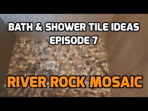 Bath & Shower Tile Ideas EPISODE 7 River Rock Pan