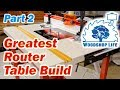 Building the Ultimate Router Table - Part 2 - The Woodshop Life