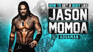 How To Get A Body Like Aquaman (Jason Momoa)
