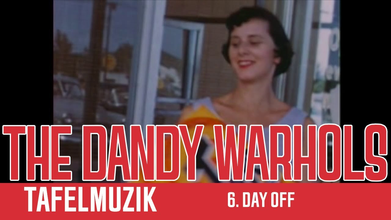 "The Dandy Warhols - 6. ""DAY OFF"" - Tafel Tuesday"