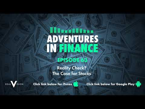 Adventures in Finance Ep 63 - Reality Check? The Case for Stocks